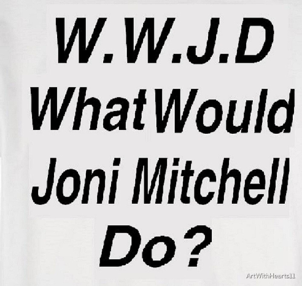 WWJD What Would Joni Mitchell Do? by ArtWithHearts11