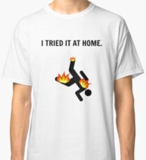 I tried it at home *Limited time only. Classic T-Shirt