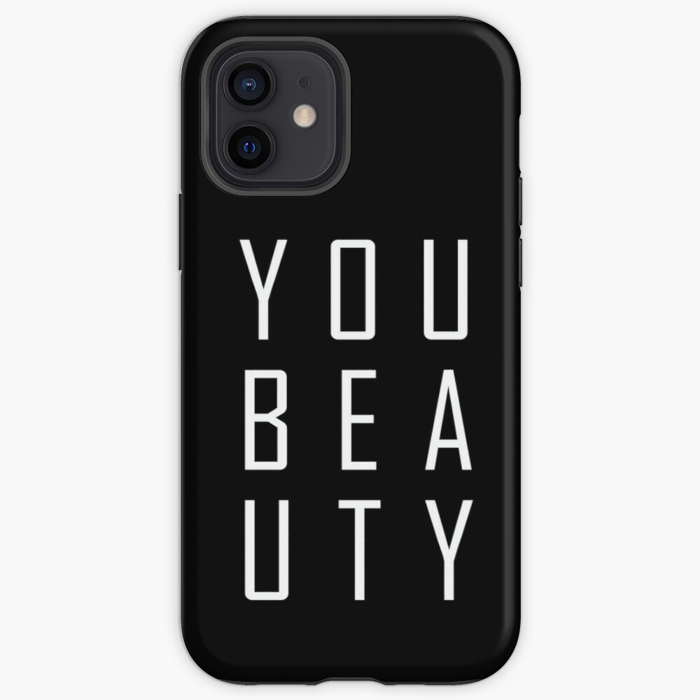 You beauty.  iPhone Case & Cover