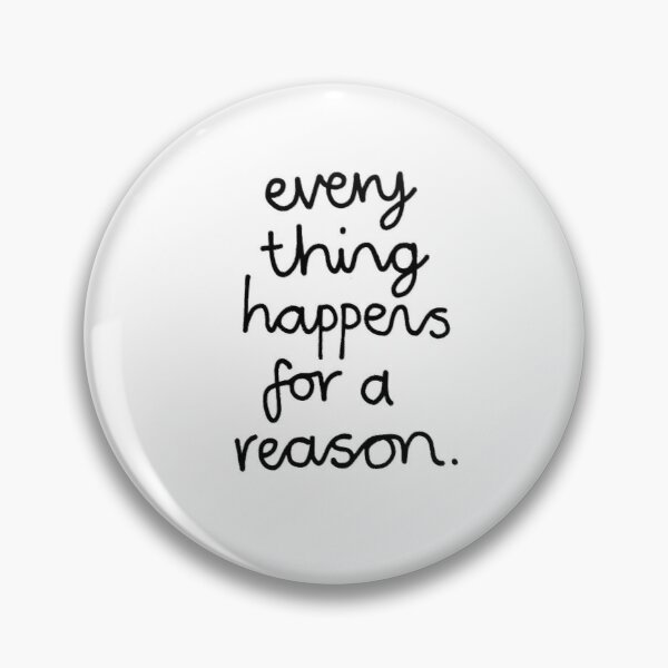 Everything Happens For A Reason Pin