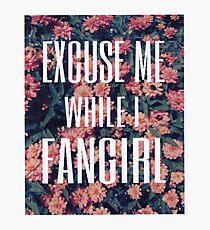 'Scuse Me While I Fangirl Photographic Print