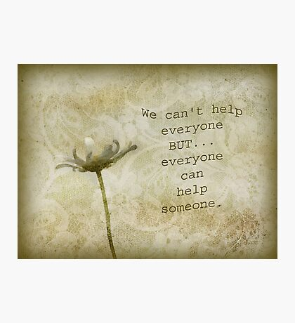 We can't help everyone-inspirational Photographic Print