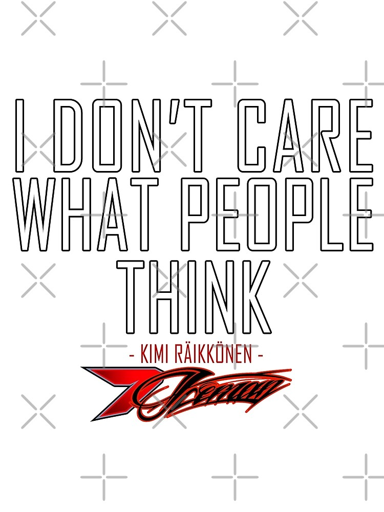 I don't care what people think - Kimi Raikkonen life motto  by evenstarsaima