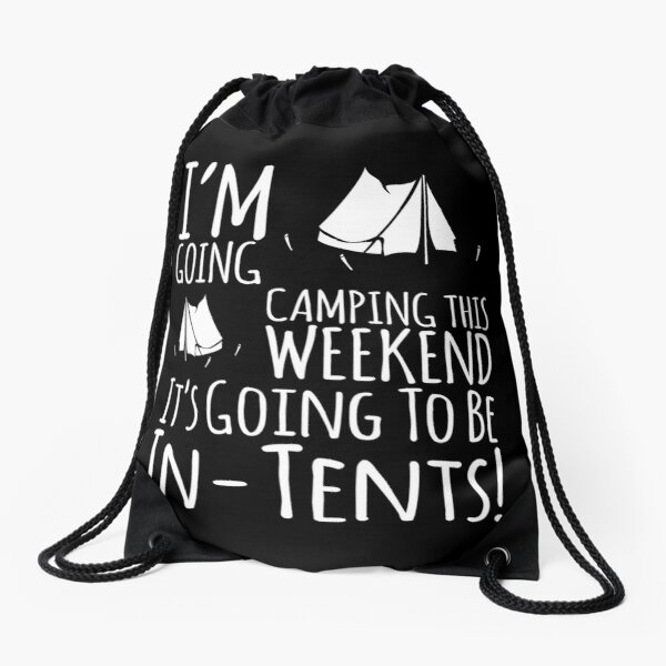 Going Camping It Will Be In Tents Drawstring Bag