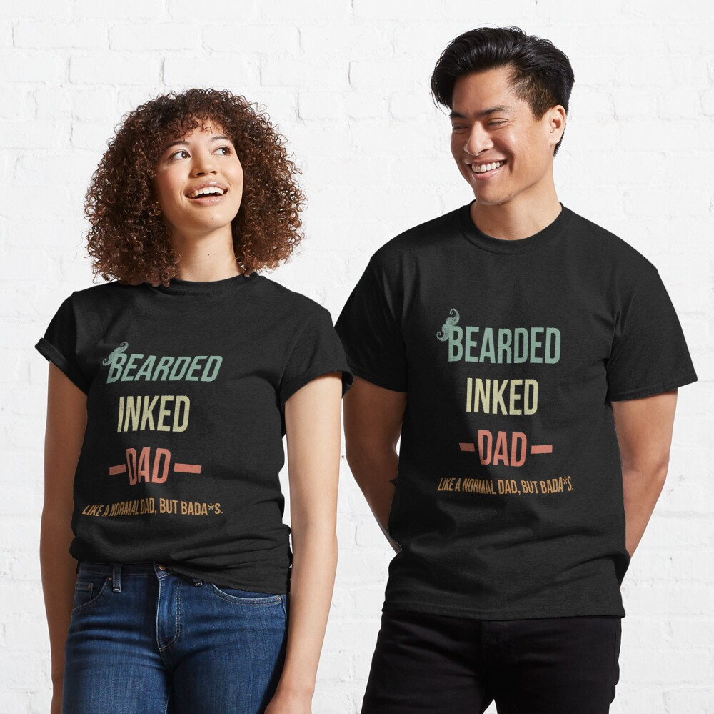 Bearded Inked Dad Shirt Vintage Like a Normal Dad But Badass Fathers Day Gift Idea for dad Classic T-Shirt