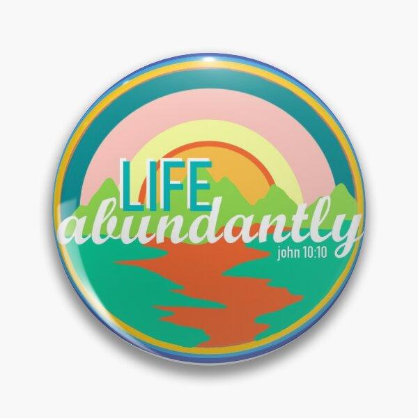 Life Abundantly! John 10:10 Pin