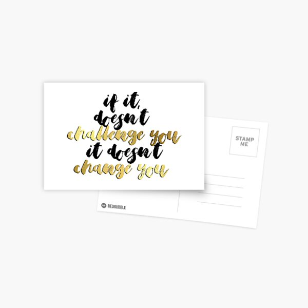 If it Doesn't Challenge You, it Doesn't Change You Postcard