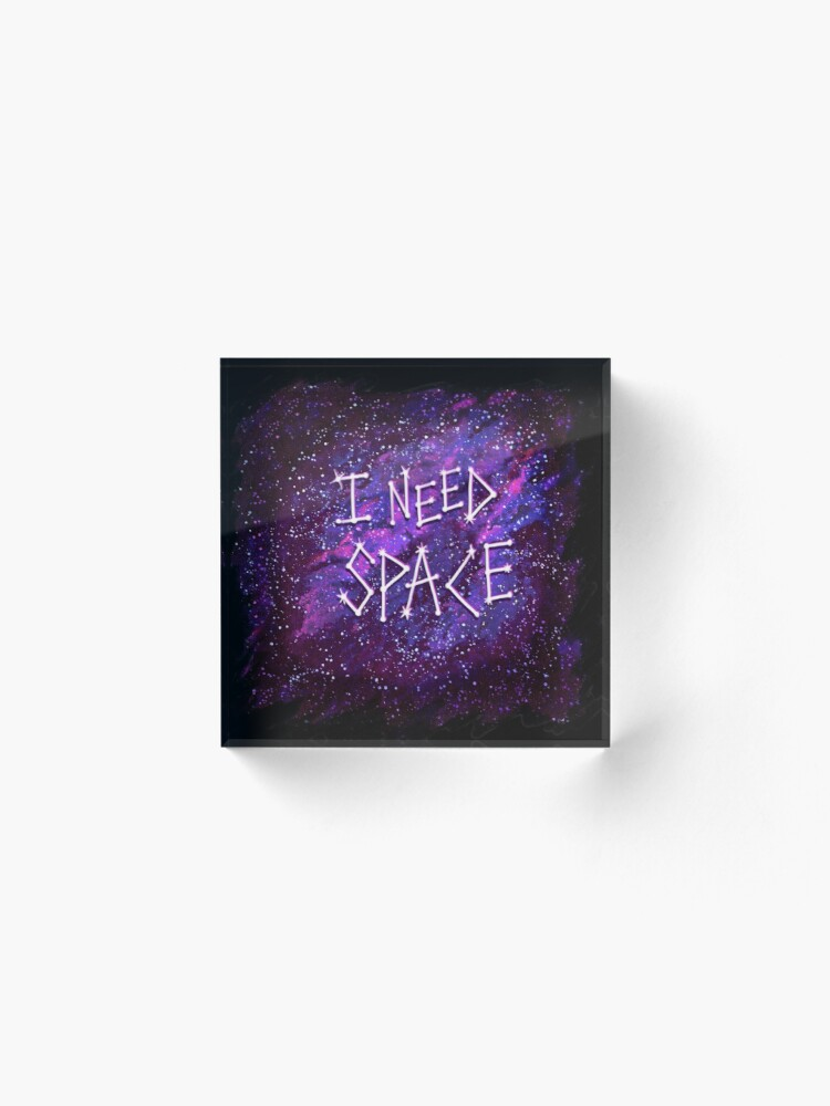 Alternate view of I Need Space Acrylic Block