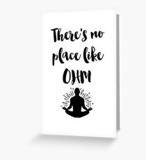 There's no place like OHM Quote Greeting Card
