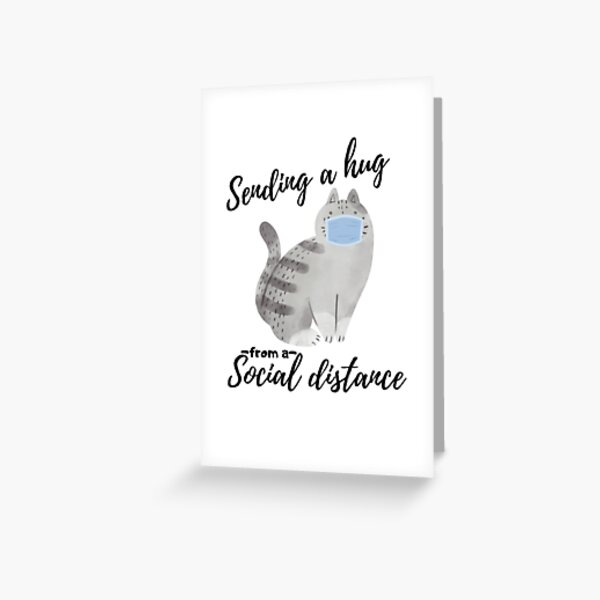 Sending a hug from social distance cat pet quarantine 2020 Greeting Card