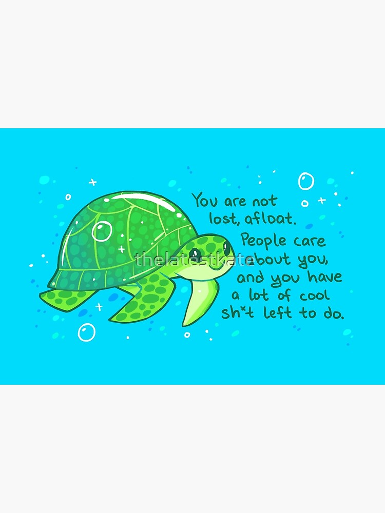 """""""You Are Not Lost, Afloat"""" Encouraging Sea Turtle by thelatestkate"""