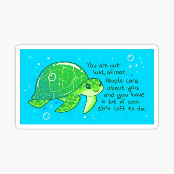 """""""You Are Not Lost, Afloat"""" Encouraging Sea Turtle Sticker"""