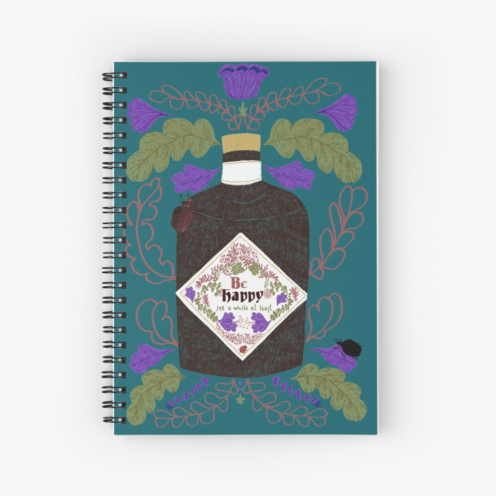 Be Happy, for a while at least.  Spiral Notebook