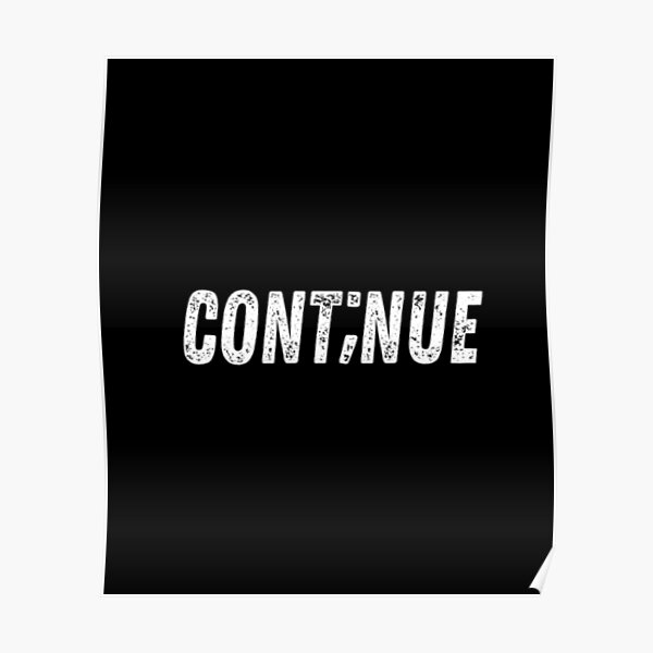 Continue - Suicide Awareness Poster