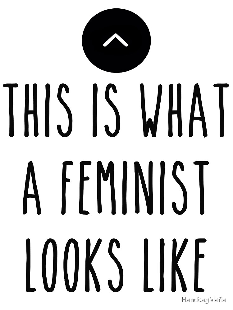 This Is What A Feminist Looks Like by HandbagMafia