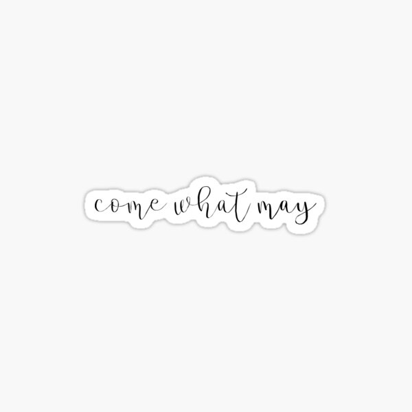 Come What May Quote  Sticker