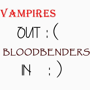 VAMPIRES OUT BLOODBENDERS IN TSHIRT by avatarem