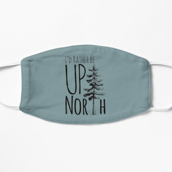 I'd Rather Be Up North Flat Mask