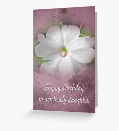 Daughter Birthday Greeting Card - White Impatiens Greeting Card