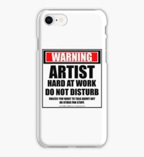 Warning Artist Hard At Work Do Not Disturb iPhone Case/Skin