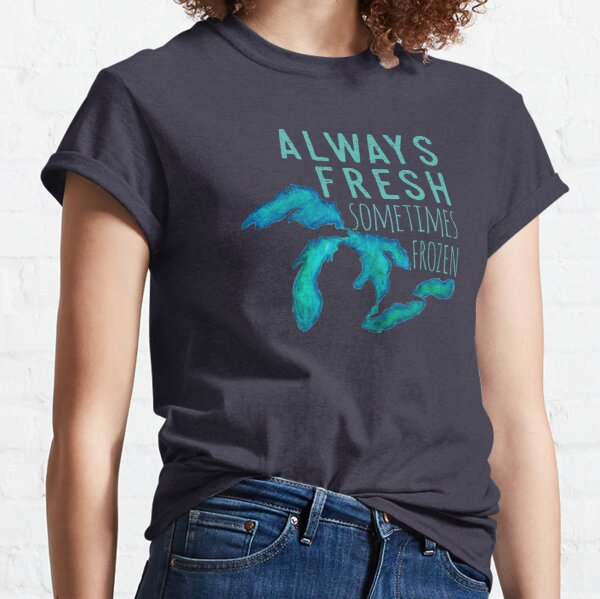Great Lakes Always Fresh, Sometimes Frozen Classic T-Shirt