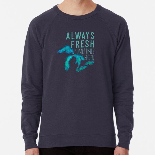 Great Lakes Always Fresh, Sometimes Frozen Lightweight Sweatshirt