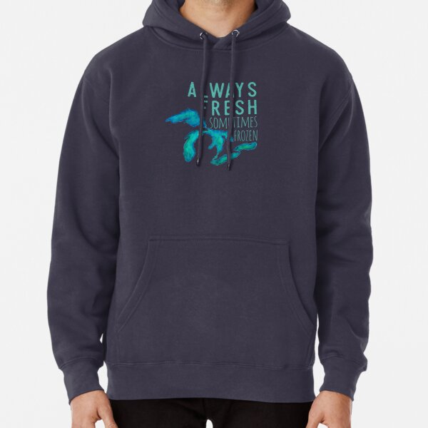 Great Lakes Always Fresh, Sometimes Frozen Pullover Hoodie