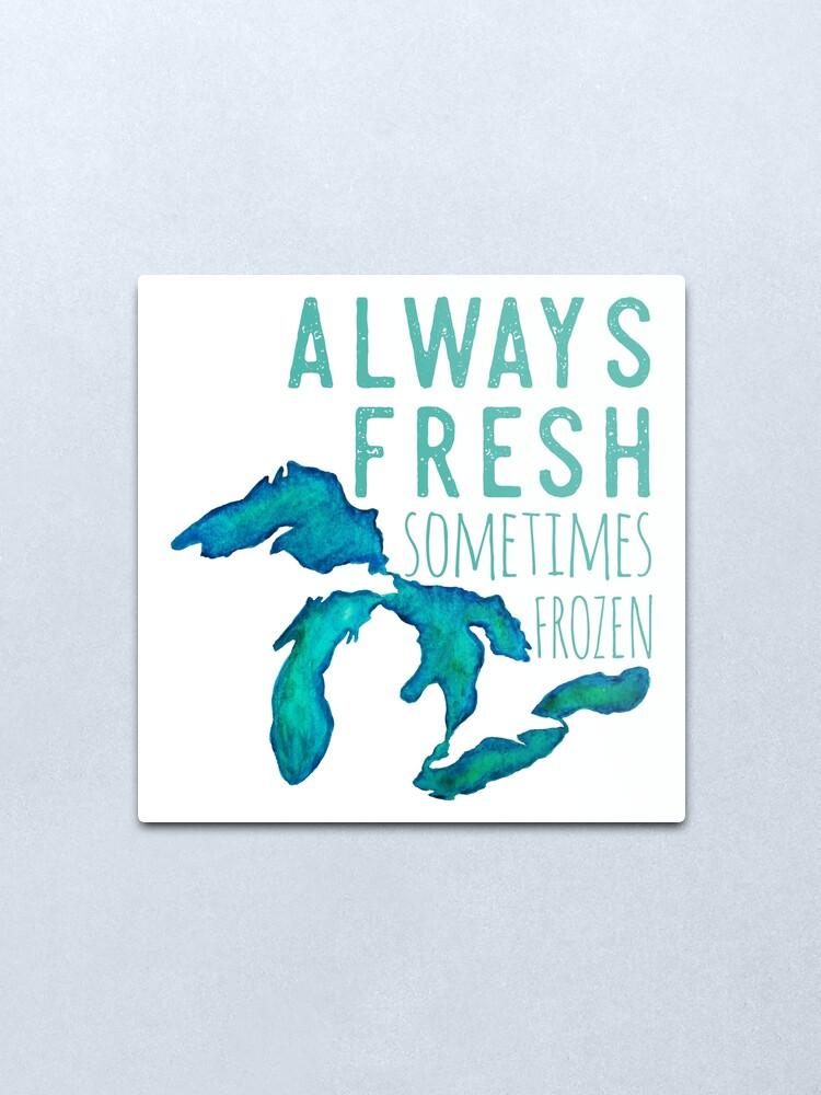 Alternate view of Great Lakes Always Fresh, Sometimes Frozen Metal Print