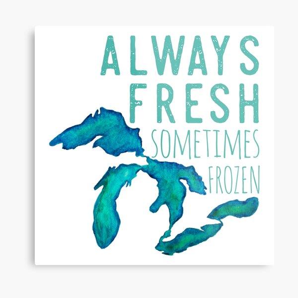 Great Lakes Always Fresh, Sometimes Frozen Metal Print