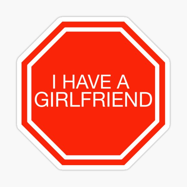 STOP: I have a girlfriend Sticker