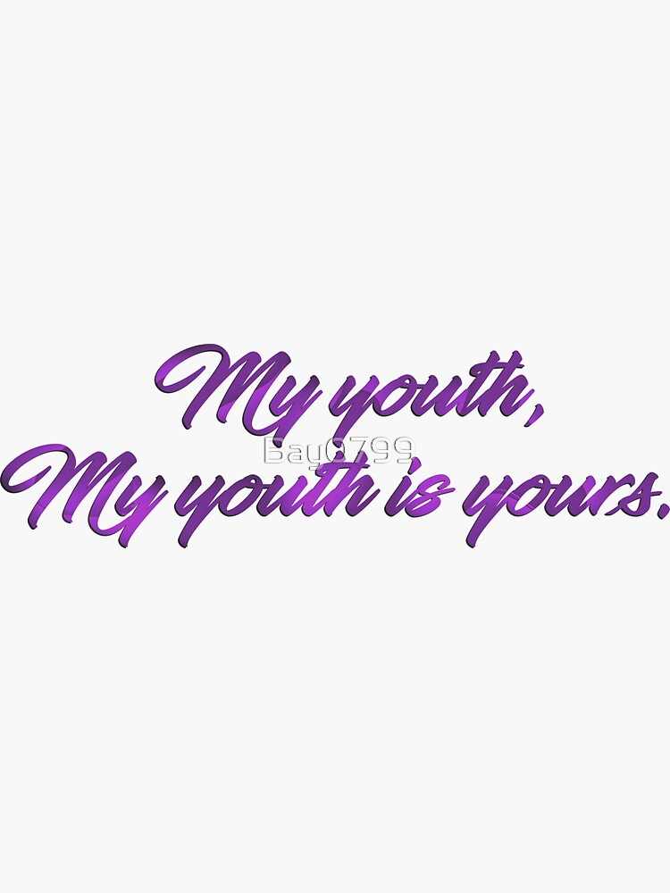 My Youth, My Youth is Yours - Troye Design by Bay0799