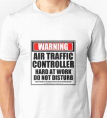 Warning Air Traffic Controller Hard At Work Do Not Disturb Unisex T-Shirt