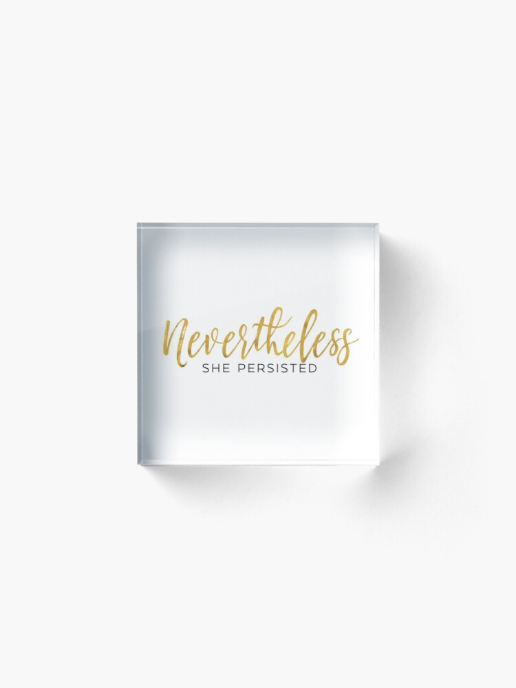 Alternate view of NEVERTHELESS SHE PERSISTED Acrylic Block