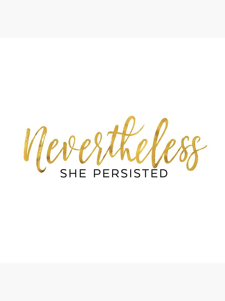 NEVERTHELESS SHE PERSISTED by funkythings