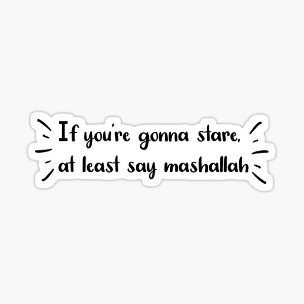 If you're gonna stare,at least say mashallah Sticker