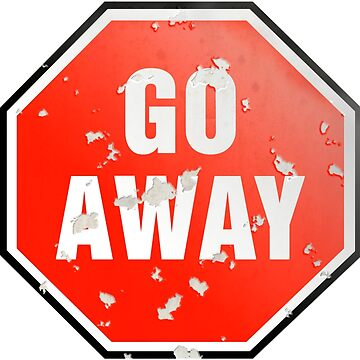 Grunge 'Go Away' sign by houk
