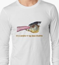 It's a chicken or egg kinda situation Long Sleeve T-Shirt