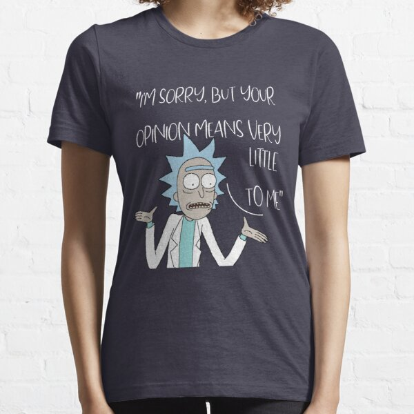 Rick and Mory , I'm sorry but your opinion means verry little to me Essential T-Shirt
