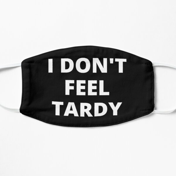 I DON'T FEEL TARDY Mask