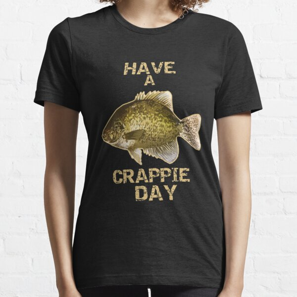 Have A Crappie Day | Crappie Fishing Essential T-Shirt