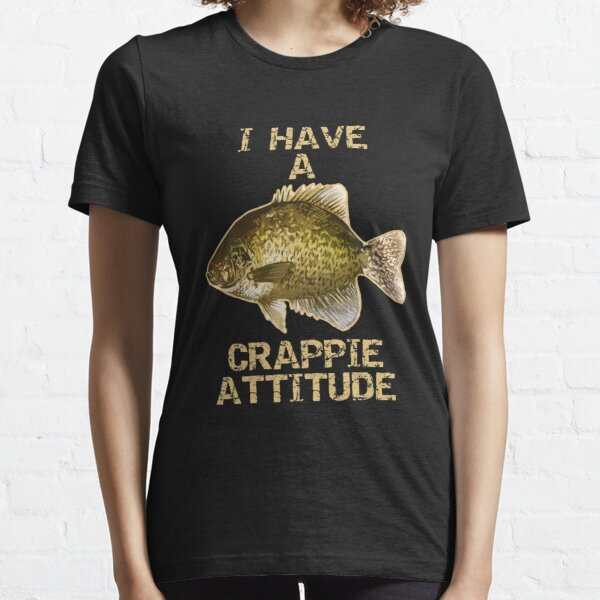 I Have A Crappie Attitude | Crappie Fishing Essential T-Shirt