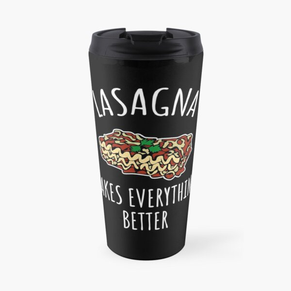 Lasagna makes everything better - funny food gift Travel Mug