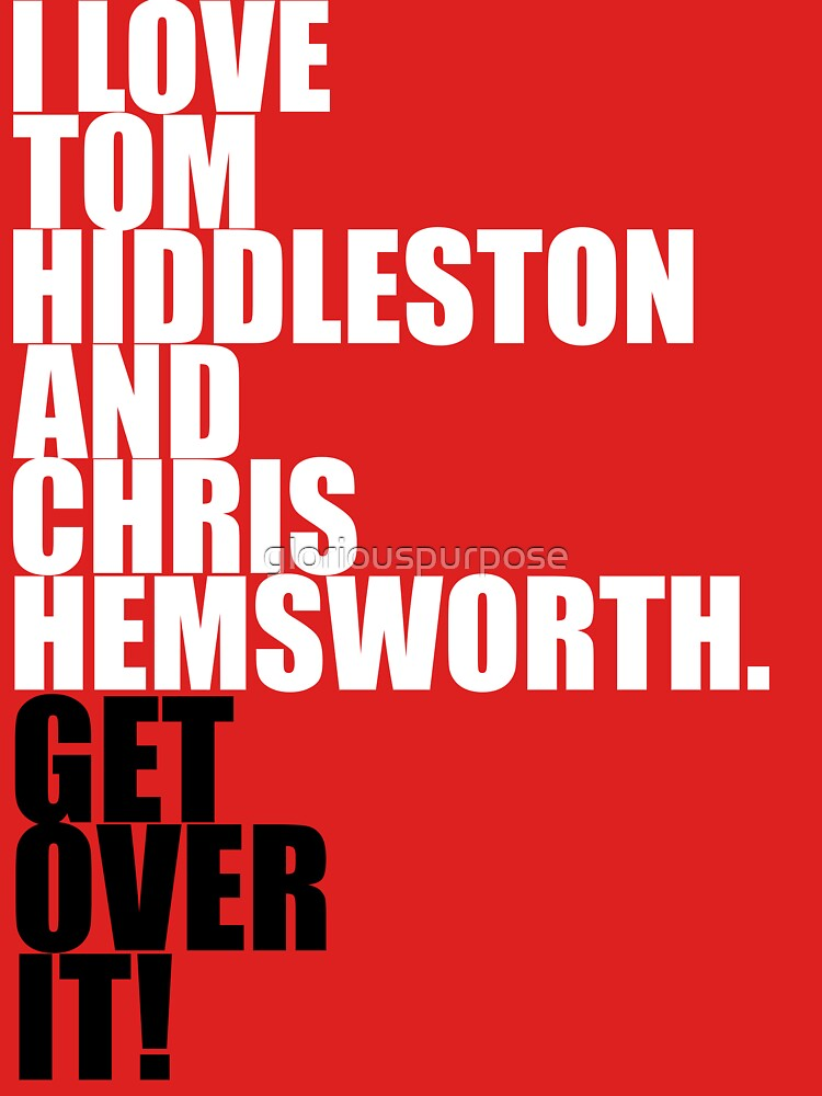 I love Tom Hiddleston and Chris Hemsworth. Get over it! | Unisex T-Shirt