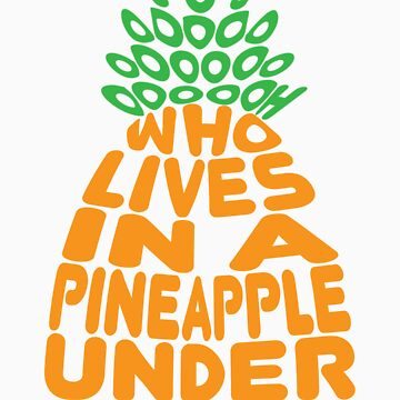 Who Lives in a Pineapple? by EggDough