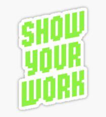 Show Your Work Sticker