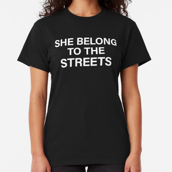 She Belong To The Streets Classic T-Shirt
