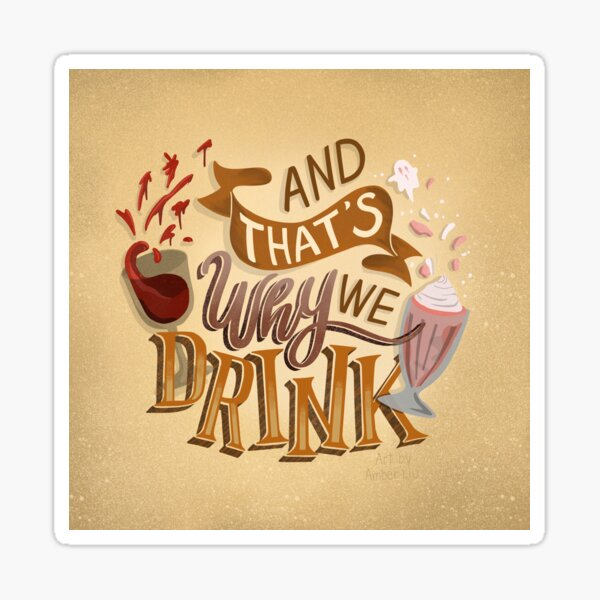 And That's Why We Drink Illustration ATWWD Sticker
