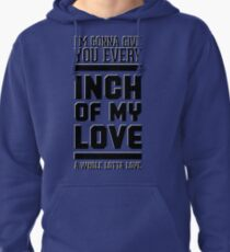 Every inch of my love Pullover Hoodie