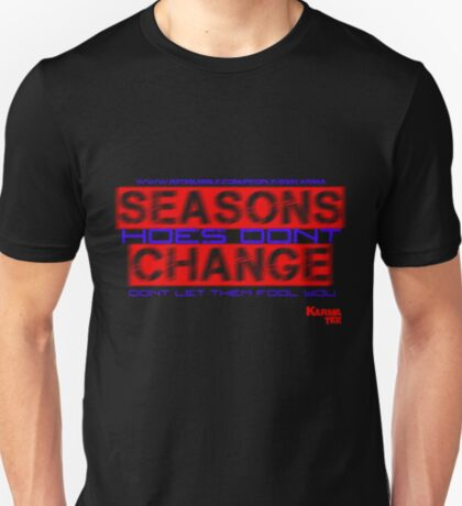 SEASONS CHANGE, HOES DONT dont let them fool you T-Shirt