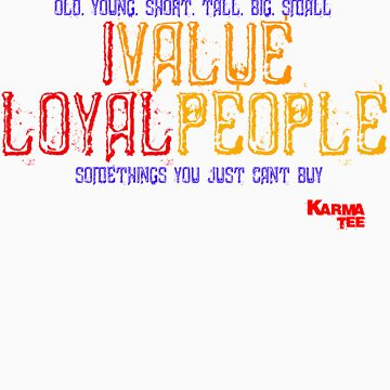 old, young, short, tall, big, small I VALUE LOYAL PEOPLE by 831karma
